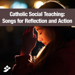 Catholic Social Teaching: Songs for Reflection and Action