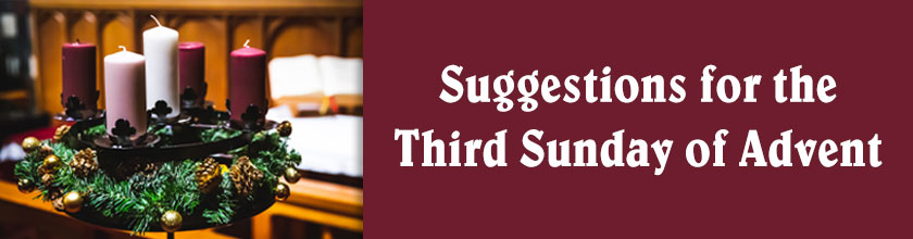 Suggestions for the Third Sunday of Advent