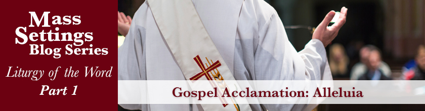 The Gospel Acclamation – Alleluia
