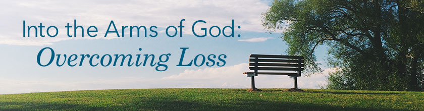 Into the Arms of God: Overcoming Loss