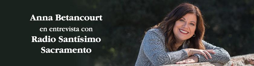 Anna Betancourt en entrevista con Radio Santísimo Sacramento