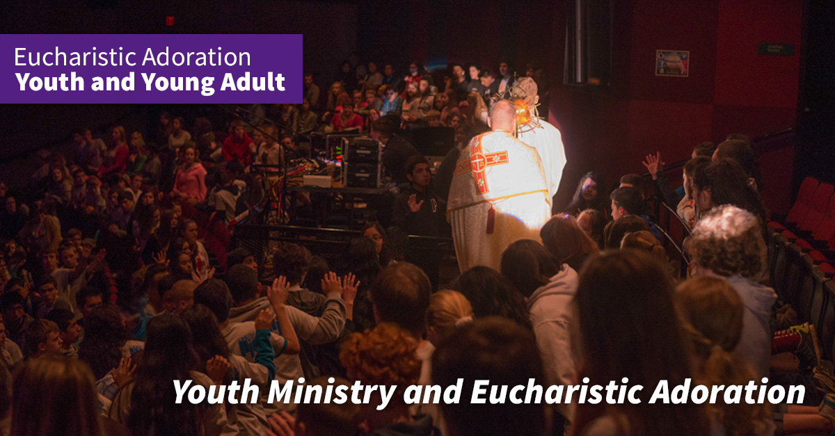 Youth Ministry and Eucharistic Adoration | OCP