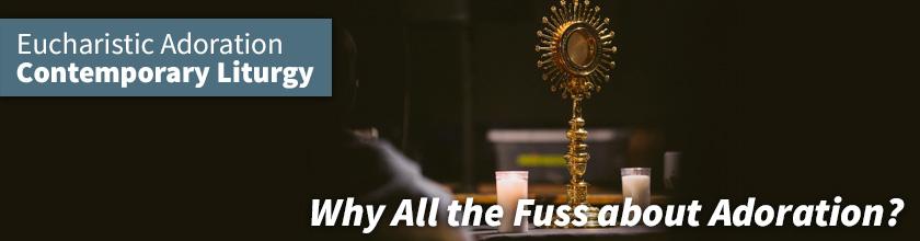 Eucharistic Adoration: Contemporary Liturgy