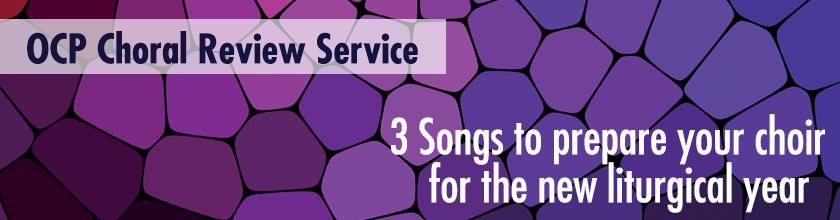 3 Songs to prepare your choir for the new liturgical year