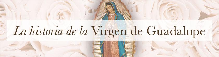 La Historia de Nuestra Señora de Guadalupe