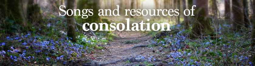 Songs and resources of consolation