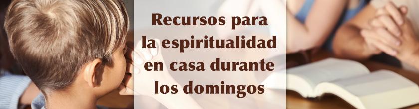 Recursos para la espiritualidad en casa durante los domingos
