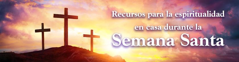 Recursos para la espiritualidad en casa durante la Semana Santa