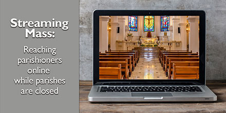 Streaming Mass: Reaching parishioners online while parishes are closed