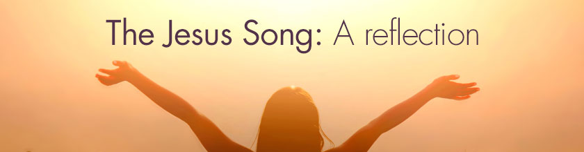 The Jesus Song: A reflection