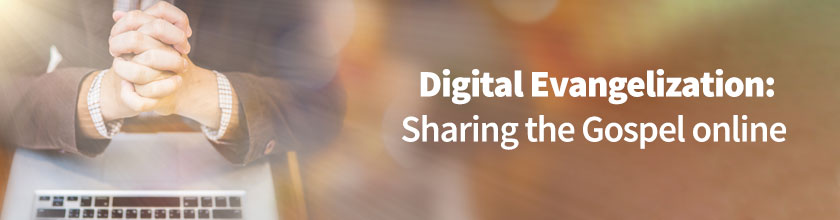Digital Evangelization: Sharing the Gospel online