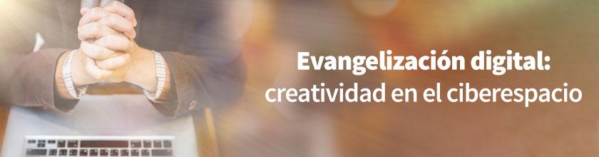Evangelización digital: creatividad en el ciberespacio