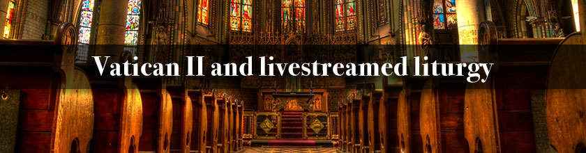 Vatican II and livestreamed liturgy