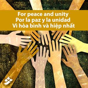 For peace and unity – Por la paz y la unidad – Vì hòa bình và hiệp nhất