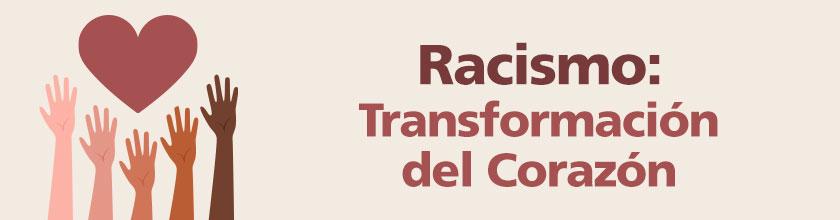 Racismo: Transformación del Corazón