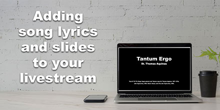 Adding song lyrics and slides to your livestream