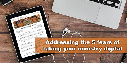 Addressing the 5 fears of taking your ministry digital