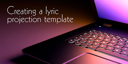 Creating a lyric projection template