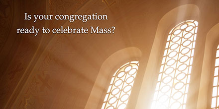 Is your congregation ready to celebrate Mass?