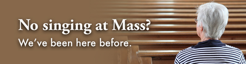 No singing at Mass? We've been here before.