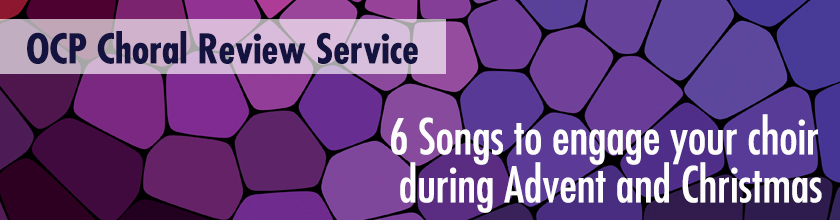 6 Songs to engage your choir during Advent and Christmas