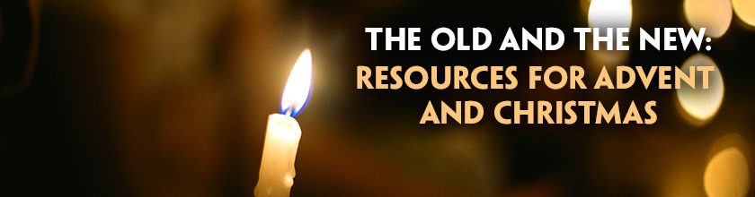 The old and the new: Resources for Advent and Christmas