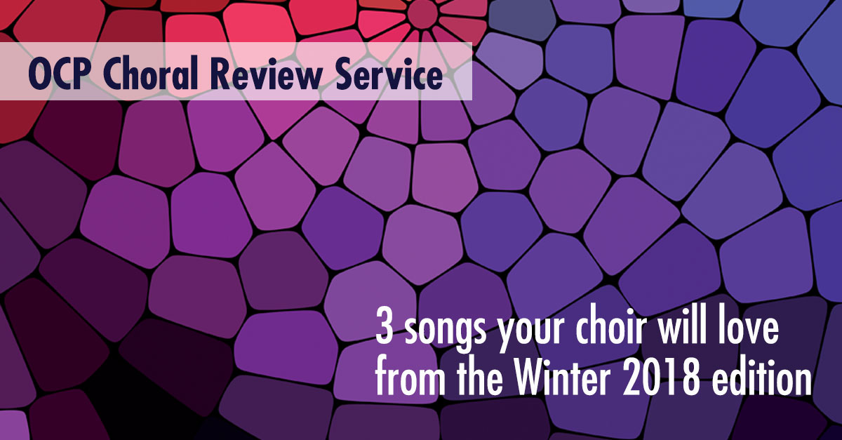 3 songs your choir will love from the Winter 2018 edition of