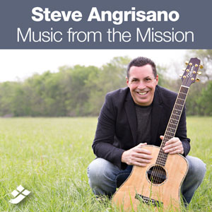 Steve Angrisano –Music from the Mission