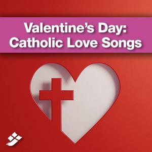 Valentine's Day: Catholic Love Songs