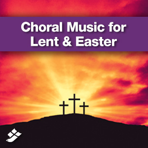 Choral Music for Lent & Easter