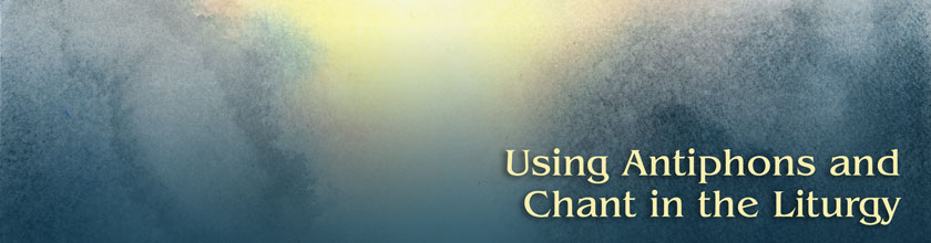 Webinar: Learn How to Use Antiphons and Chant in the Liturgy