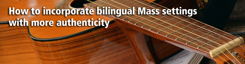 Webinar: How to Incorporate Bilingual Mass Settings with More Authenticity