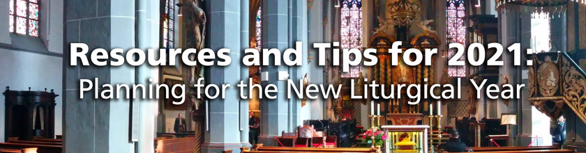 Resources and Tips for 2021: Planning for the New Liturgical Year