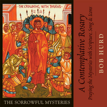 A Contemplative Rosary: The Sorrowful Mysteries