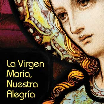 La Virgen María, Nuestra Alegría