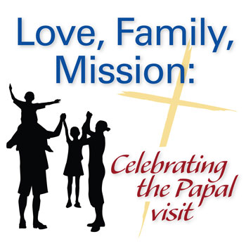 Love, Family, Mission: Celebrating the Papal Visit