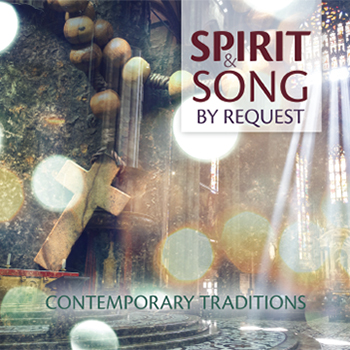Spirit & Song By Request: Contemporary Traditions