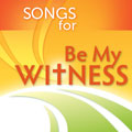 Songs for Be My Witness cover