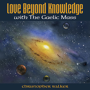 Love Beyond Knowledge with Gaelic Mass