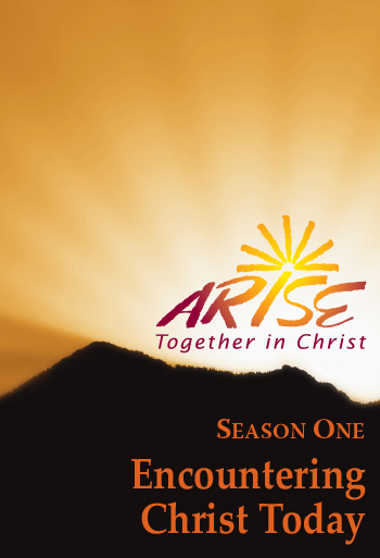 ARISE Together in Christ: Season One Encountering Christ Today