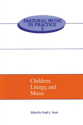 Pastoral Music In Practice, No. 2: Children, Liturgy and Music