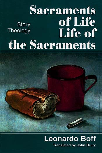 Sacraments of Life: Life of the Sacraments