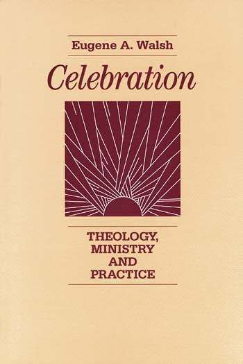 Celebration: Theology, Ministry and Practice